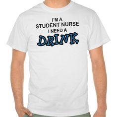 Need a Drink - Student Nurse T Shirt, Hoodie Sweatshirt