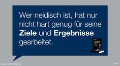 Wer neidisch ist, hat nur nicht hart genug für seine Ziele und Ergebnisse gearbeitet. www.martinlimbeck.de