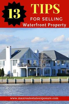See the best tips for selling a waterfront property. Selling a waterfront home is different than a traditional sale and requires exceptional marketing.