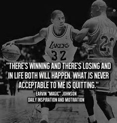 There's winning & losing and in life both will happen. What's never acceptable to me is quitting - magic johnson (I told this quotation to my basketball girls yesterday. I hope it means something to them. Magic Johnson, Great Sports Quotes, Great Quotes, Quotes To Live By, Super Quotes, Lost Quotes, Me Quotes, Motivational Quotes, Qoutes