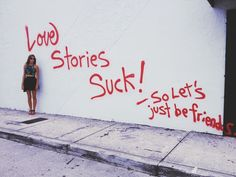 """""""love stories suck! - so let's just be friends"""" \\ graffiti"""