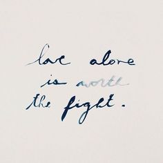 love alone is worth the fight #love #quote
