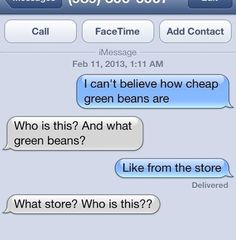 This wrong number who can't wrap their heads around cheap green beans: | The 32 Funniest Text Messages Of All Time