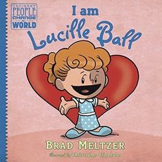 "I am Lucille Ball (Ordinary People Change World) Book by Brad Meltzer. Title will be Released July 14, 2015. ""By making people around the world laugh she proved that humor can take on anything"". ""In a conversational way that works well for young nonfiction readers."" by happytimesforever, ebay"