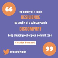 """""""Top quality of a CEO is resilience. Top quality of a salesperson is discomfort. Keep stepping out of your comfort zone."""" #CharlesBernard #CriteriaforSuccess  #salesquote #salestip #leadership #marketing"""
