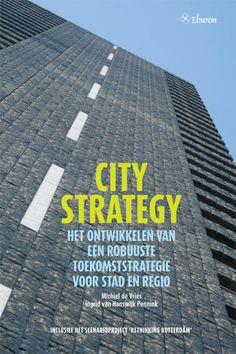 'City Strategy - Het ontwikkelen van een robuuste toekomststrategie voor stad en regio' Michiel de Vries en Ingrid van Hanswijk Pennink, verschijnt 31 mei