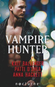 Vampire Hunter by Patti O'Shea, Kait Ballenger, and Anna Hackett. Coming in the UK in October.