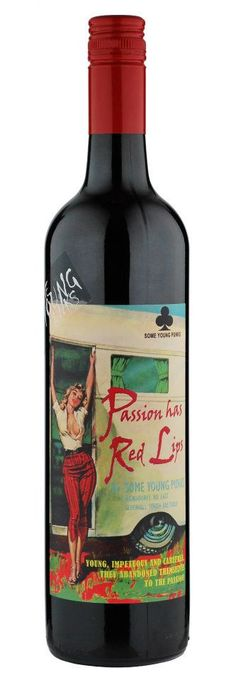 Some Young Punks Winery makes some great wines.  Passion Has Red Lips is very easy to drink and has a fun label.