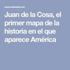 Juan de la Cosa, el primer mapa de la historia en el que aparece América