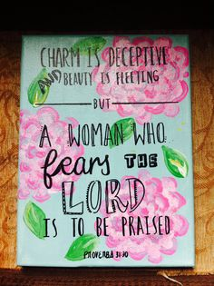 Made this today... Proverbs 31:30 painted canvas with a Lily Pulitzer flowered background!