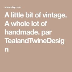 A little bit of vintage. A whole lot of handmade. par TealandTwineDesign
