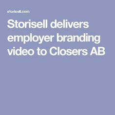 Storisell delivers employer branding video to Closers AB