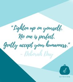 Lighten up on yourself. No one is perfect. Gently accept your humanness. -Deborah Day  Follow Do It On A Dime for more motivation! No One Is Perfect, My Love, Me Quotes, Motivational Quotes, A Dime, Priorities, Live Life, Organization, Let It Be