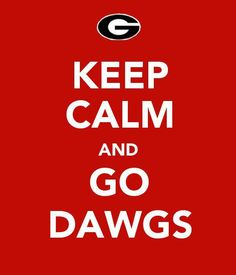 GO DAWGS!! I wish there was such a thing as keeping calm during a UGA football game.