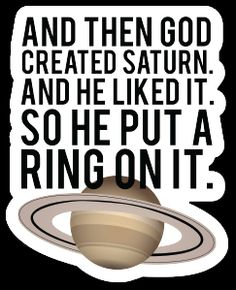 God Created Saturn, Liked It..Put A Ring On It