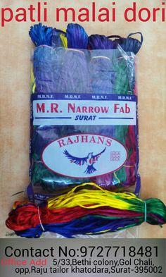 M R Narrow Fab  Dori Name : patli malai dori  also made malai dori,satin ribbon,cutwork,elastic, border,lather. For enquiry : 9727718481(Dharmesh bhai)
