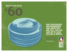 Water-Saving Device #60: Run your washer and/or dishwasher only when they are completely full to save up to 1,000 gallons per month!