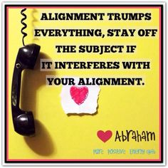 Alignment trumps everything. Stay off the subject if it interferes with your alignment. Abraham-Hicks Quotes (AHQ2469) #workshop #alignment