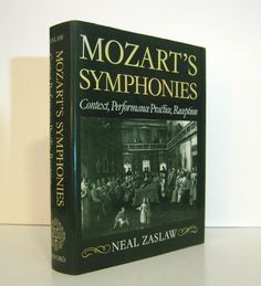 """Mozart's Symphonies: Context, Performance, Practice, Reception"", by Neal Zaslaw. This is the Definitive Study.  1989 First Edition. For sale by ProfessorBooknoodle, SOLD"