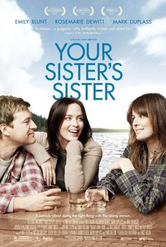 "3 stars for ""Your Sister's Sister"" (2012) which is no frills storytelling, but with enjoyable and outstanding acting by three very naturalistic actors."