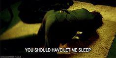 You should have let me sleep
