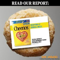 Deception at General Mills: The Real Corporate Social Responsibility Report For General Mills. More Here: www.gmoinside.org/cheerios