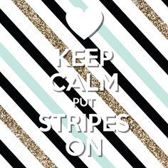 keep calm put stripes on / Created with Keep Calm and Carry On for iOS #keepcalm #stripes