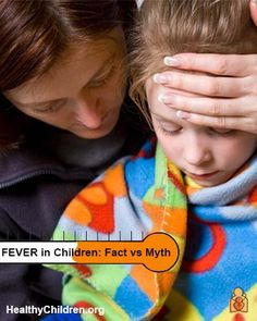 FEVER in Children: Fact vs Myth - Misconceptions about fever are commonplace. Many parents needlessly worry and lose sleep when their child has a fever. Let the following facts from www.HealthyChildren.org help you put #fever into perspective.