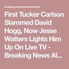 First Tucker Carlson Slammed David Hogg, Now Jesse Watters Lights Him Up On Live TV - Breaking News Alerts