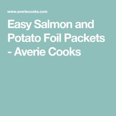 Easy Salmon and Potato Foil Packets - Averie Cooks