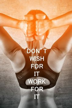 dont wish for it work for it Visit http://crossfit-style.com/ for information about crossfit and cool trainings for beginners and pros