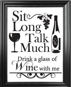 """""""Sit Long, Talk Much Drink a Glass of Wine with me."""" Swarovski Sign found at… Wine Tasting Course, Wine Jokes, Wine Funnies, Wine Down, Wine Signs, Keep Calm And Drink, Wine Decor, Wine Art, Wine Time"""