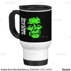 Zombie Don't Bite And Drive Travel Mug