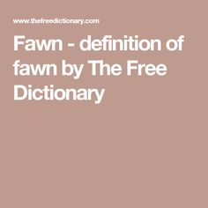 Fawn - definition of fawn by The Free Dictionary