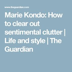 Marie Kondo: How to clear out sentimental clutter | Life and style | The Guardian