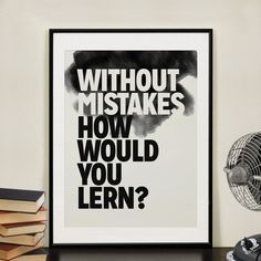 Without mistakes how could you lern