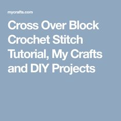 Cross Over Block Crochet Stitch Tutorial, My Crafts and DIY Projects