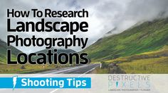 How To Research Landscape Photography Locations