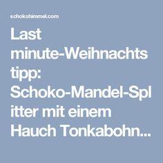 Last minute-Weihnachtstipp: Schoko-Mandel-Splitter mit einem Hauch Tonkabohne - Schokohimmel