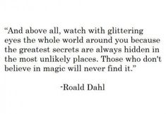 Those who don't believe in the magic will never find it.