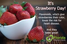 Today is Strawberry Day! Strawberries are filled with folate, potassium, manganese, dietary fiber, magnesium, and high in Vitamin C. They are a great – and sweet – addition to a healthy diet. #FloridaHomeCare #StrawberryDay #EatRighforHealth