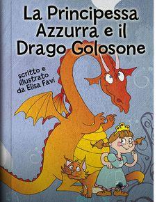 La principessa Azzurra e il Drago Golosone - Libro illustrato per bambini Gratis! Un storia con piccoli giochi dvertenti. In PDF ISSUU o #E-book interattivo su ITUNES.