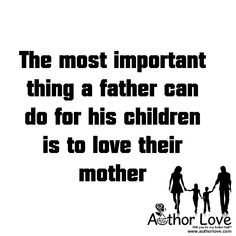 Family Love | 8 The most important thing a father can do for his children is to love their mother - AuthorLove