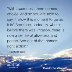 with awareness there comes choice - Eckhart Tolle Eckhart Tolle, Spiritual Awakening, Spiritual Quotes, Power Of Now, Positive Affirmations, Positive Thoughts, Life Lessons, Life Quotes, Qoutes