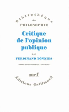 Tönnies, Ferdinand, 1855-1936 Critique de l'opinion publique. Gallimard, 2012.