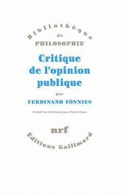 Tönnies, Ferdinand, 1855-1936 Critique de l'opinion publique. Gallimard, 2012.
