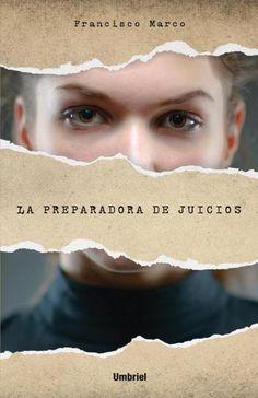 La preparadora de juicios // Francisco Marco // Umbriel Narrativa (Ediciones Urano) Book cover design by Luis Tinoco WWW.LUISTINOCO.COM