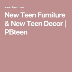 New Teen Furniture New Teen Decor PBteen