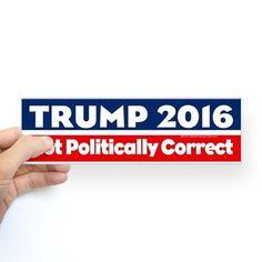 Not Politically Correct Donald Trump Bumper Bumper Sticker #donaldtrump #trump2016 #trumpforpresident #makeamericagreatagain #teamtrump #trumptrain
