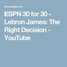 ESPN 30 for 30 - Lebron James: The Right Decision - YouTube